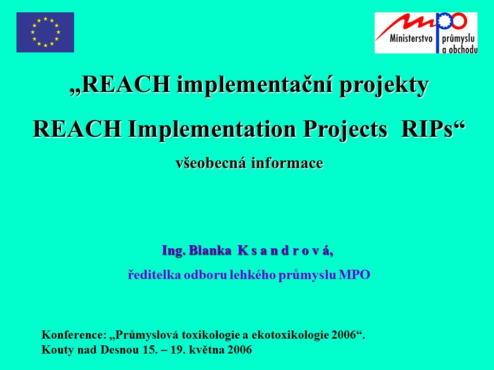 """""""REACH implementační projekty REACH Implementation Projects RIPs všeobecná informace Ing."""