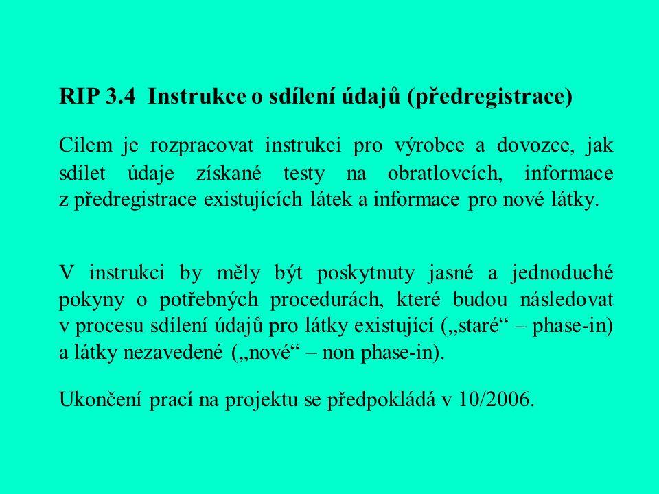 RIP 3.4 Instrukce o sdílení údajů (předregistrace) Cílem je rozpracovat instrukci pro výrobce a dovozce, jak sdílet údaje získané testy na obratlovcích, informace z předregistrace existujících látek a informace pro nové látky.