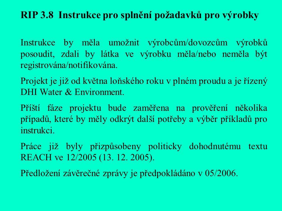 RIP 3.8 Instrukce pro splnění požadavků pro výrobky Instrukce by měla umožnit výrobcům/dovozcům výrobků posoudit, zdali by látka ve výrobku měla/nebo neměla být registrována/notifikována.