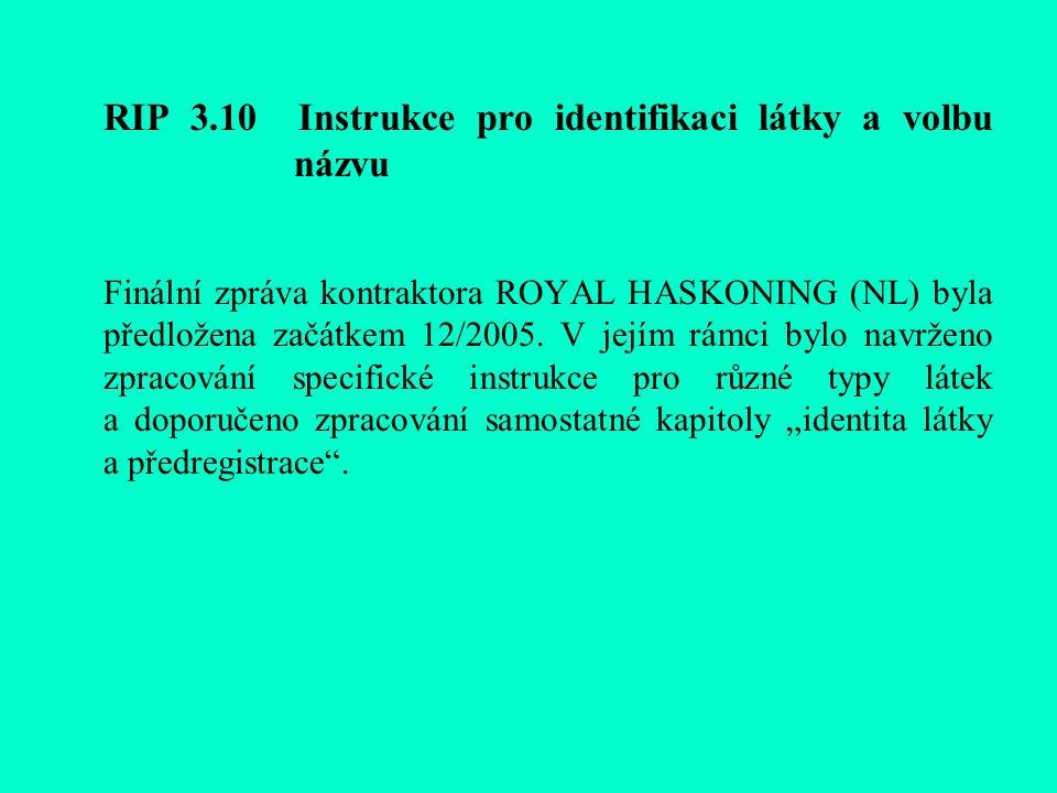 RIP 3.10 Instrukce pro identifikaci látky a volbu názvu Finální zpráva kontraktora ROYAL HASKONING (NL) byla předložena začátkem 12/2005.