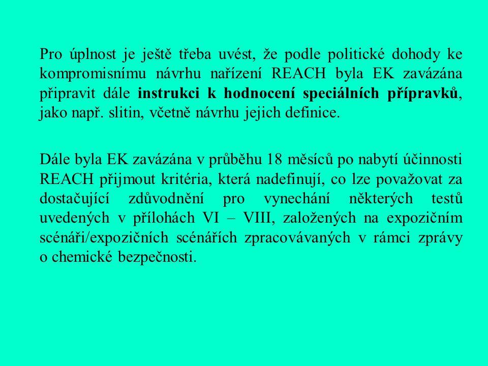 Pro úplnost je ještě třeba uvést, že podle politické dohody ke kompromisnímu návrhu nařízení REACH byla EK zavázána připravit dále instrukci k hodnocení speciálních přípravků, jako např.