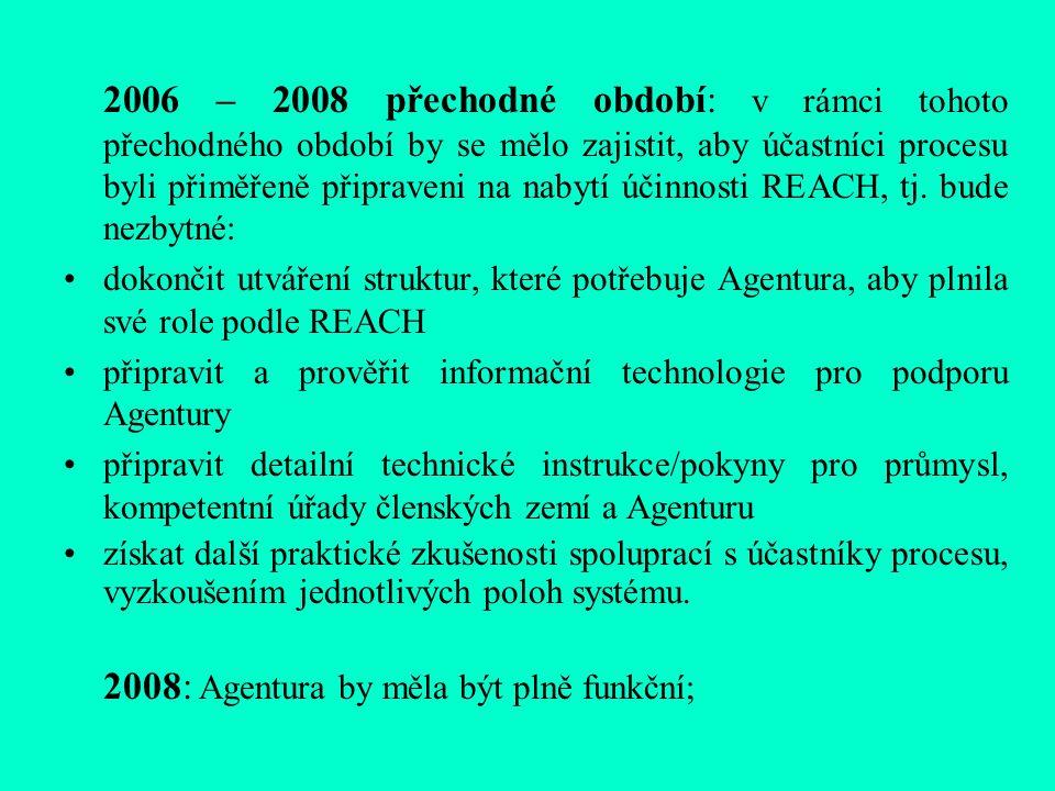 2006 – 2008 přechodné období: v rámci tohoto přechodného období by se mělo zajistit, aby účastníci procesu byli přiměřeně připraveni na nabytí účinnosti REACH, tj.