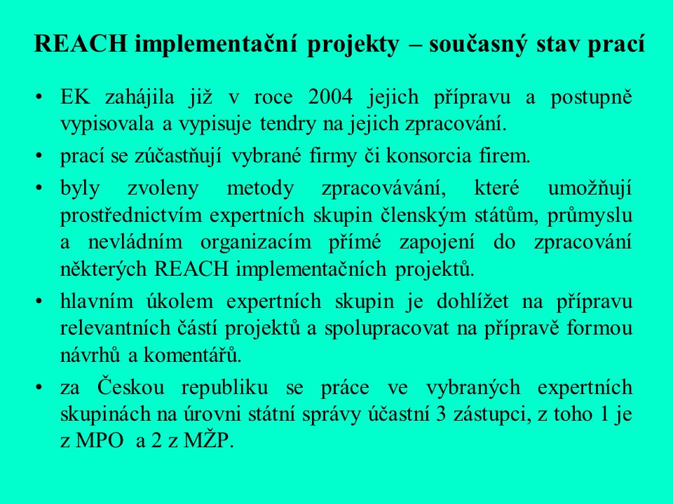 REACH implementační projekty – současný stav prací EK zahájila již v roce 2004 jejich přípravu a postupně vypisovala a vypisuje tendry na jejich zpracování.