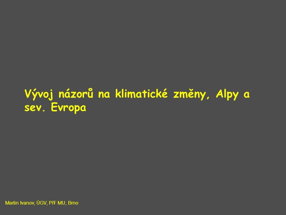 Vývoj názorů na klimatické změny, Alpy a sev. Evropa Martin Ivanov, ÚGV, PřF MU, Brno