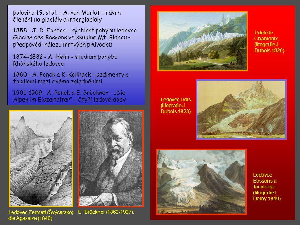 Glaciální teorie, alpskézalednění cca 1700 - první indicie zalednění Jury 1795 - J. Hutton - existence tillu daleko od ledovců, v minulosti mnohem vět