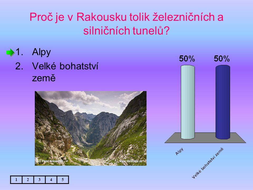 Proč je v Rakousku tolik železničních a silničních tunelů? 1.Alpy 2.Velké bohatství země 12345