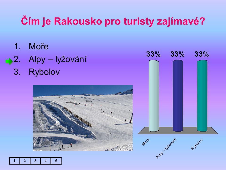 Čím je Rakousko pro turisty zajímavé? 1.Moře 2.Alpy – lyžování 3.Rybolov 12345