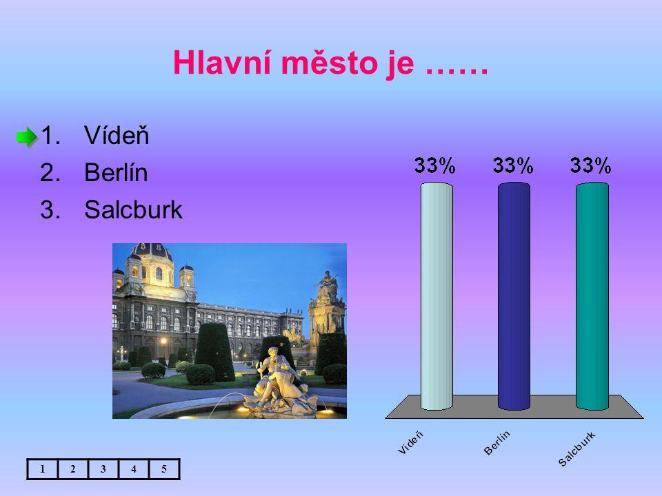 Hlavní město je …… 1.Vídeň 2.Berlín 3.Salcburk 12345