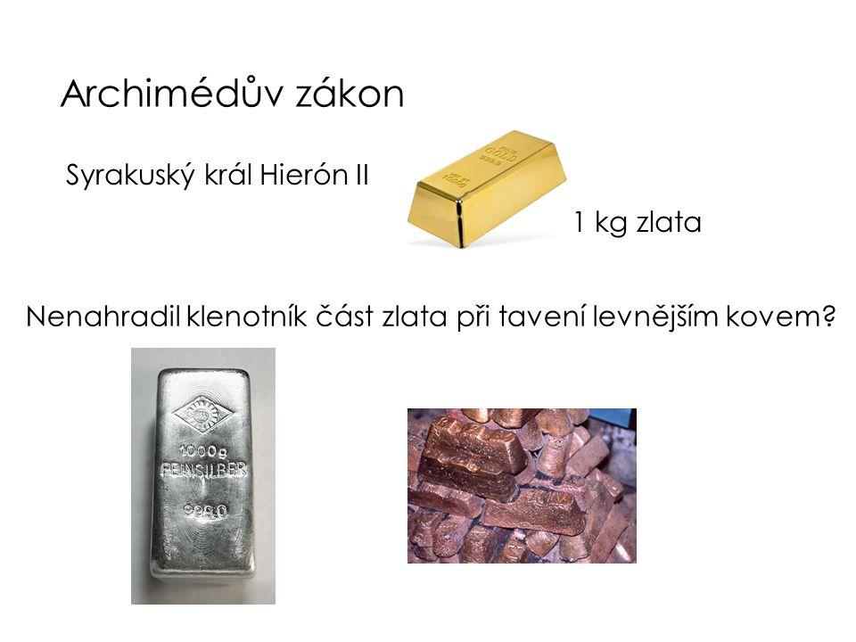 Archimédův zákon Syrakuský král Hierón II 1 kg zlata Nenahradil klenotník část zlata při tavení levnějším kovem