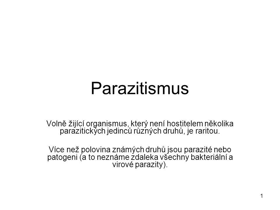 1 Parazitismus Volně žijící organismus, který není hostitelem několika parazitických jedinců různých druhů, je raritou. Více než polovina známých druh