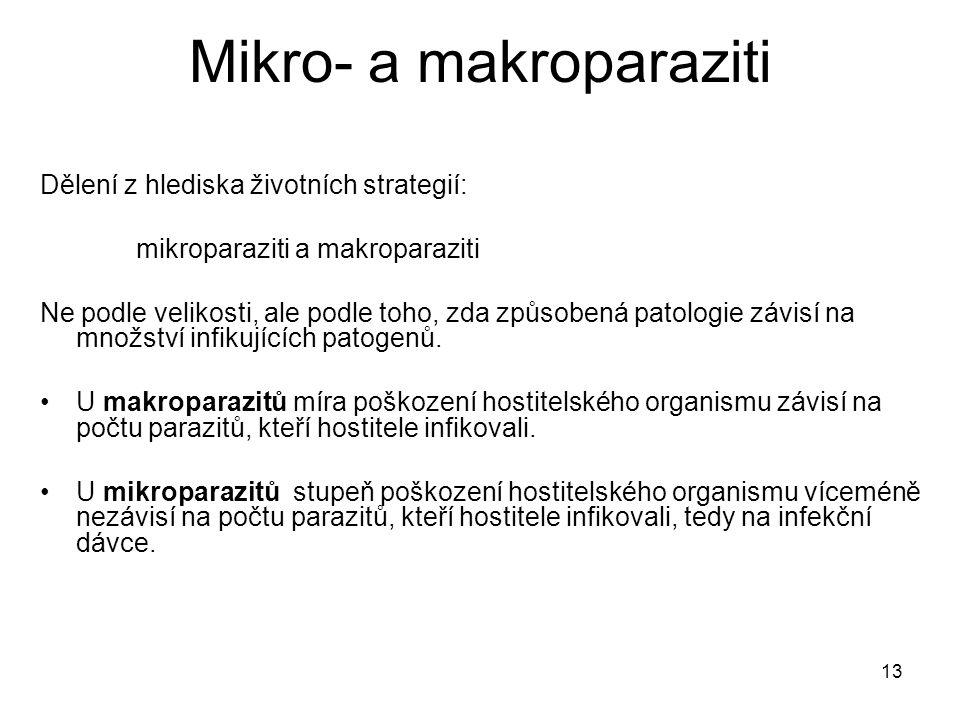 13 Mikro- a makroparaziti Dělení z hlediska životních strategií: mikroparaziti a makroparaziti Ne podle velikosti, ale podle toho, zda způsobená patol