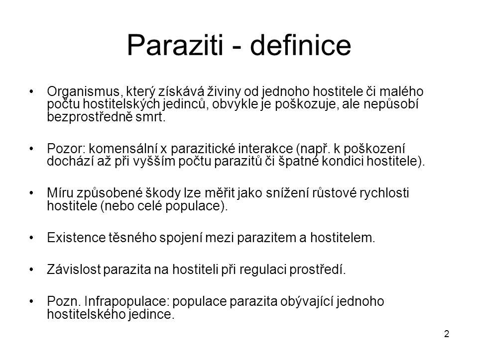2 Paraziti - definice Organismus, který získává živiny od jednoho hostitele či malého počtu hostitelských jedinců, obvykle je poškozuje, ale nepůsobí