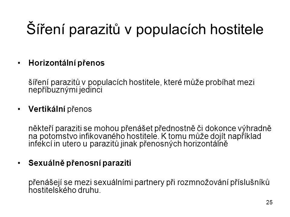 25 Horizontální přenos šíření parazitů v populacích hostitele, které může probíhat mezi nepříbuznými jedinci Vertikální přenos někteří paraziti se moh