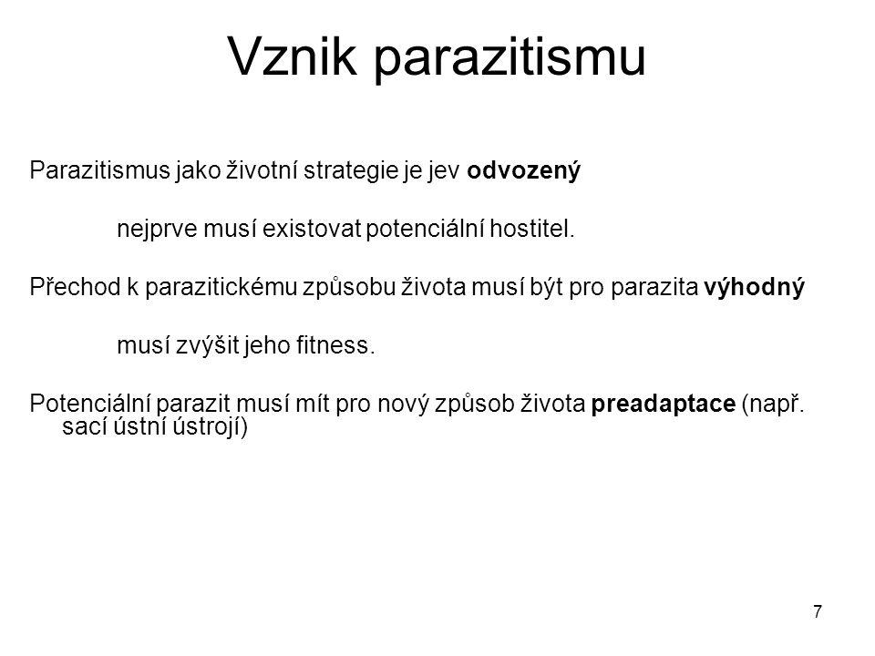 7 Vznik parazitismu Parazitismus jako životní strategie je jev odvozený nejprve musí existovat potenciální hostitel. Přechod k parazitickému způsobu ž