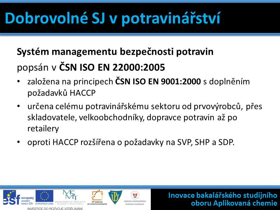 Dobrovolné SJ v potravinářství Systém managementu bezpečnosti potravin popsán v ČSN ISO EN 22000:2005 založena na principech ČSN ISO EN 9001:2000 s doplněním požadavků HACCP určena celému potravinářskému sektoru od prvovýrobců, přes skladovatele, velkoobchodníky, dopravce potravin až po retailery oproti HACCP rozšířena o požadavky na SVP, SHP a SDP.