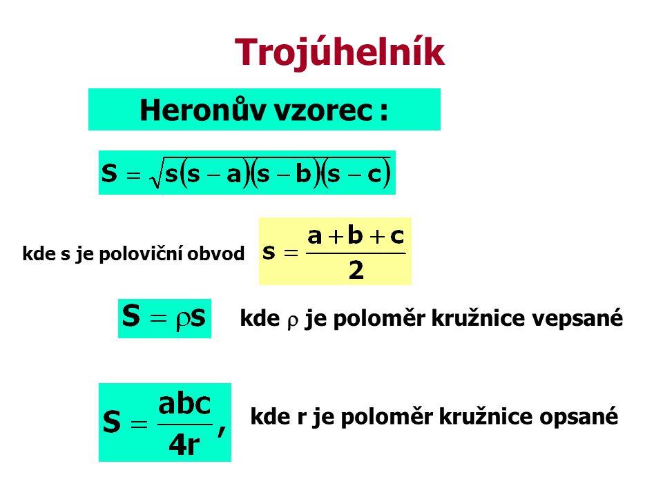 Heronův vzorec : kde  je poloměr kružnice vepsané kde s je poloviční obvod kde r je poloměr kružnice opsané