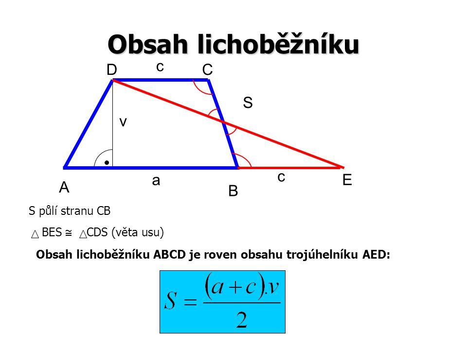Obsah lichoběžníku c a v BES  CDS (věta usu) S půlí stranu CB Obsah lichoběžníku ABCD je roven obsahu trojúhelníku AED: A B CD S E c