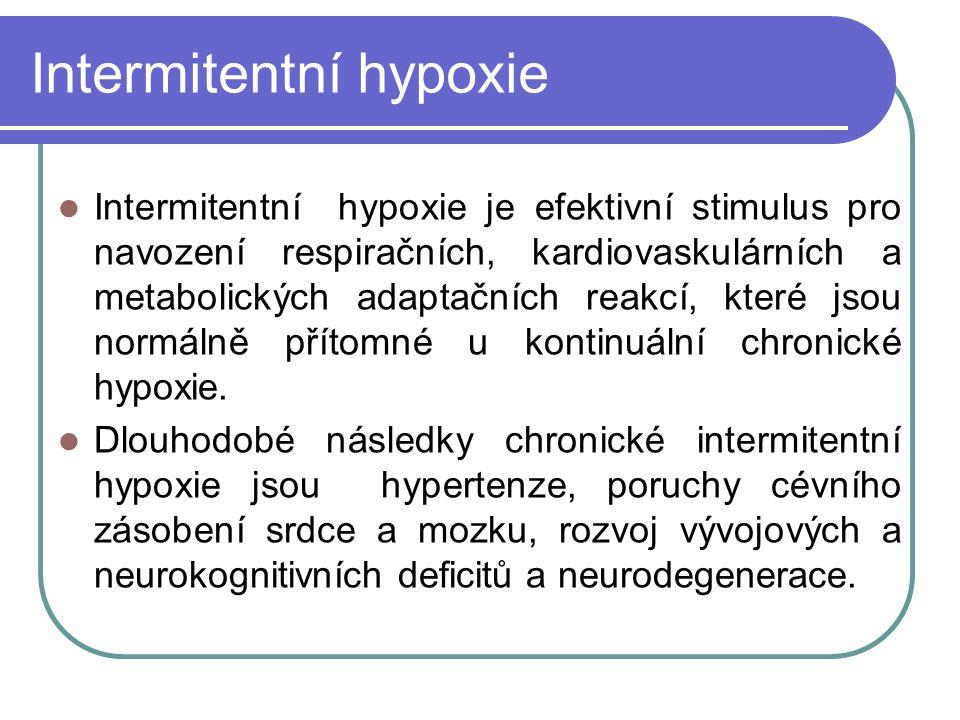 Intermitentní hypoxie Intermitentní hypoxie je efektivní stimulus pro navození respiračních, kardiovaskulárních a metabolických adaptačních reakcí, které jsou normálně přítomné u kontinuální chronické hypoxie.