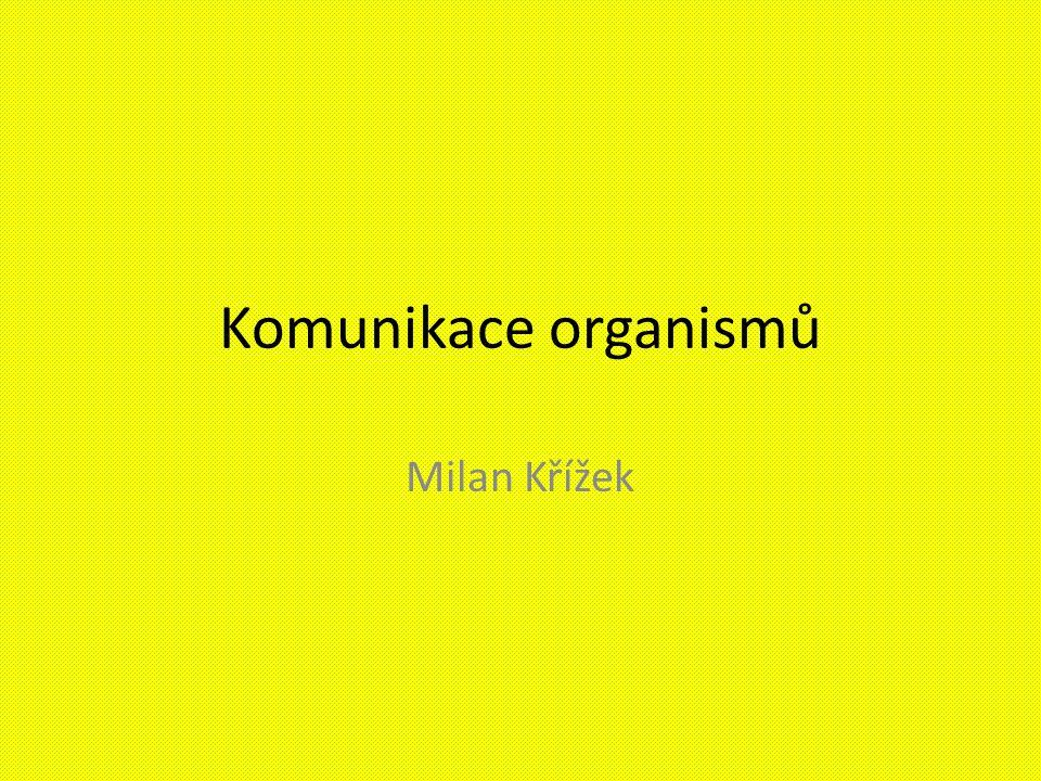 Komunikace organismů Milan Křížek