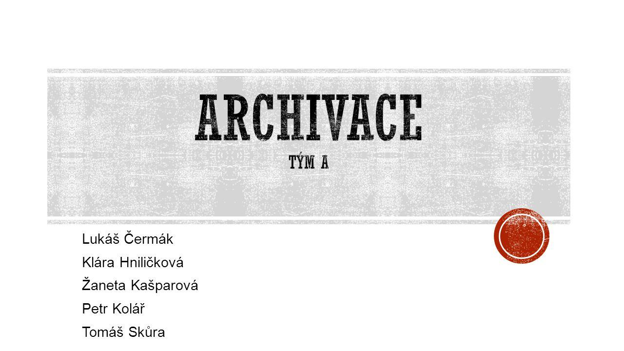 CO SE OD NÁS VŠE DOZVÍTE. Historie  Archivace dnes  Archivace vs.