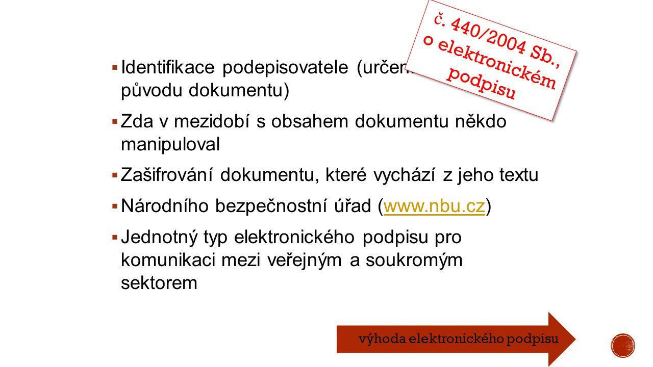  Identifikace podepisovatele (určení věrohodnosti původu dokumentu)  Zda v mezidobí s obsahem dokumentu někdo manipuloval  Zašifrování dokumentu, k