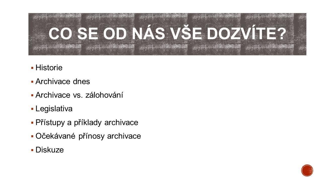 CO SE OD NÁS VŠE DOZVÍTE?  Historie  Archivace dnes  Archivace vs. zálohování  Legislativa  Přístupy a příklady archivace  Očekávané přínosy arc