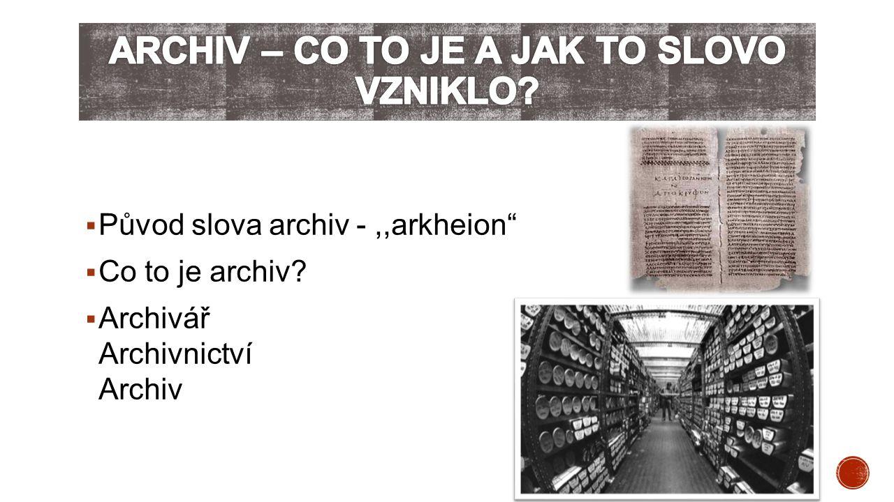 """ Původ slova archiv -,,arkheion""""  Co to je archiv?  Archivář Archivnictví Archiv"""