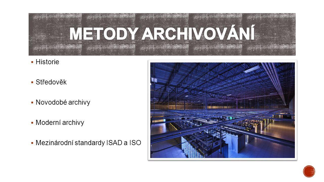  Historie  Středověk  Novodobé archivy  Moderní archivy  Mezinárodní standardy ISAD a ISO