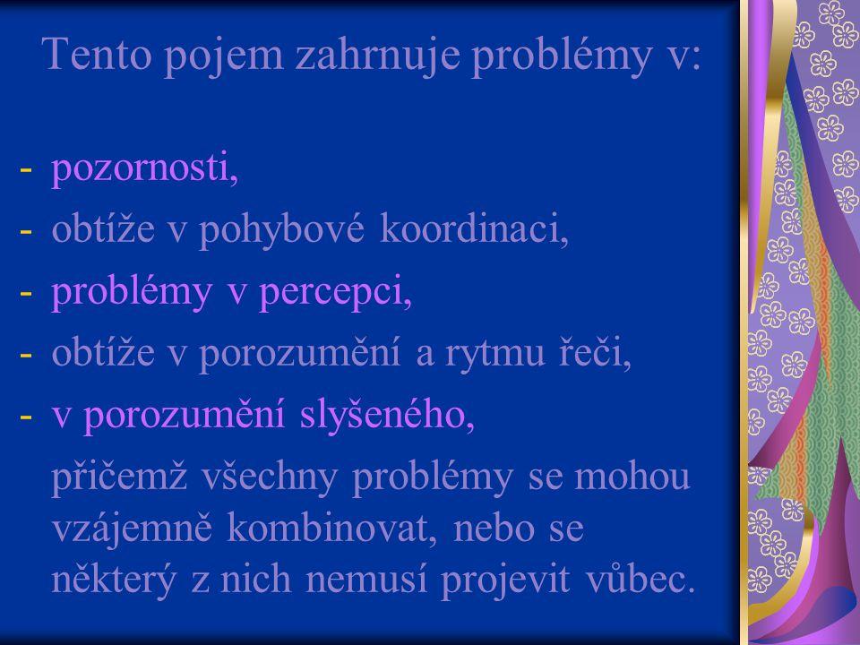 Tento pojem zahrnuje problémy v: -pozornosti, -obtíže v pohybové koordinaci, -problémy v percepci, -obtíže v porozumění a rytmu řeči, -v porozumění slyšeného, přičemž všechny problémy se mohou vzájemně kombinovat, nebo se některý z nich nemusí projevit vůbec.