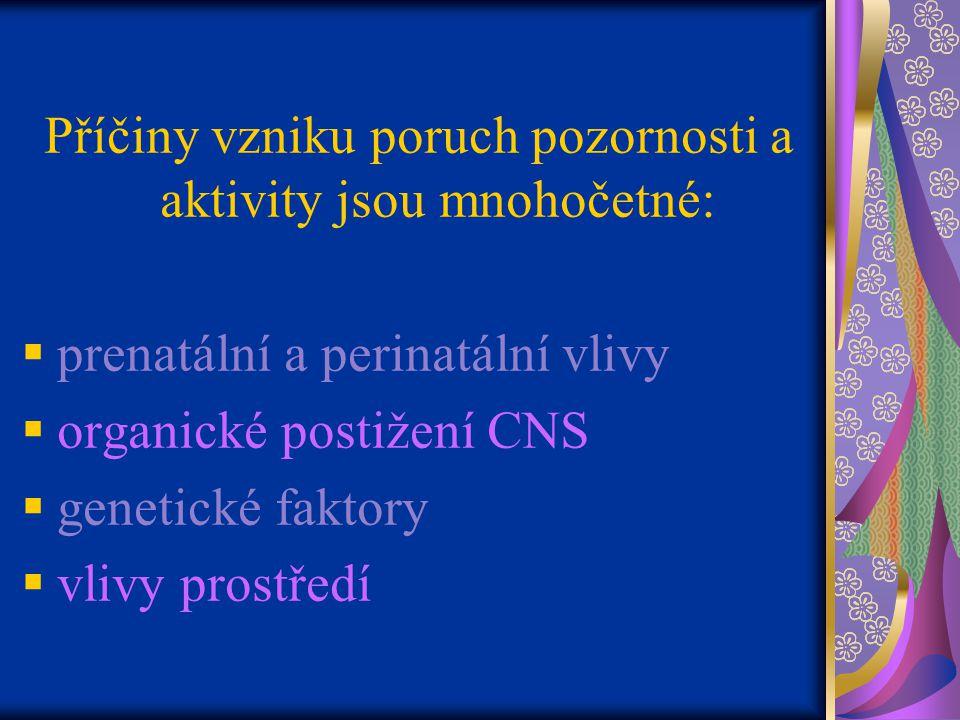 Příčiny vzniku poruch pozornosti a aktivity jsou mnohočetné:  prenatální a perinatální vlivy  organické postižení CNS  genetické faktory  vlivy prostředí