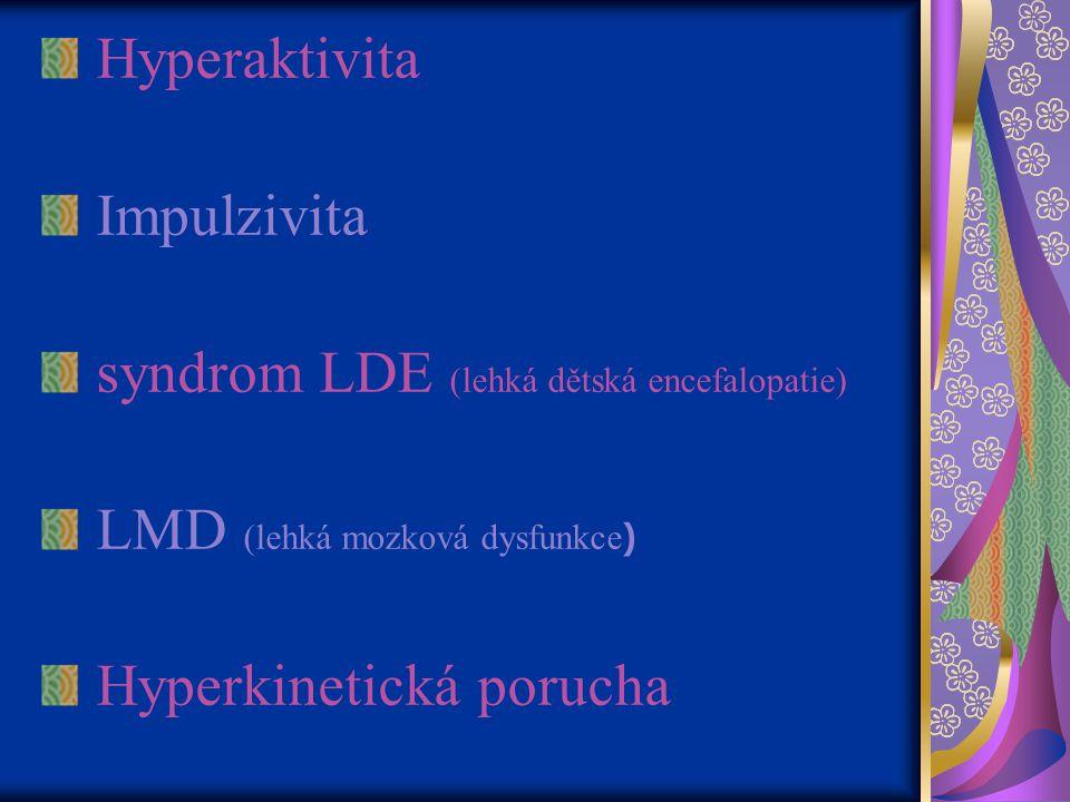 Hyperaktivita Impulzivita syndrom LDE (lehká dětská encefalopatie) LMD (lehká mozková dysfunkce ) Hyperkinetická porucha