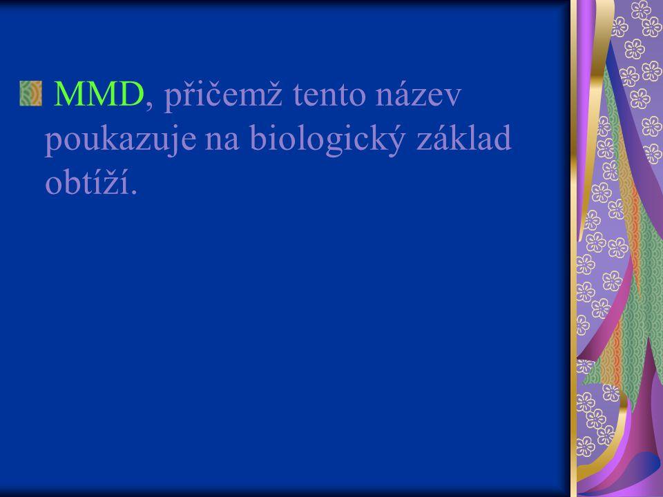 MMD, přičemž tento název poukazuje na biologický základ obtíží.