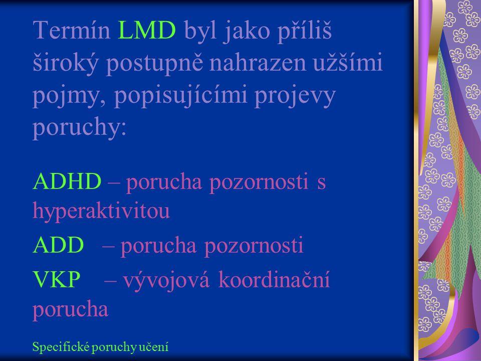 Termín LMD byl jako příliš široký postupně nahrazen užšími pojmy, popisujícími projevy poruchy: ADHD – porucha pozornosti s hyperaktivitou ADD – porucha pozornosti VKP – vývojová koordinační porucha Specifické poruchy učení