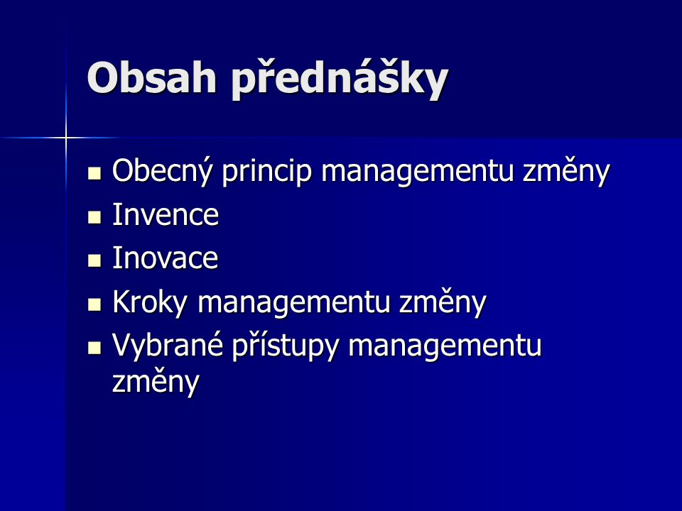 Obsah přednášky Obecný princip managementu změny Obecný princip managementu změny Invence Invence Inovace Inovace Kroky managementu změny Kroky manage