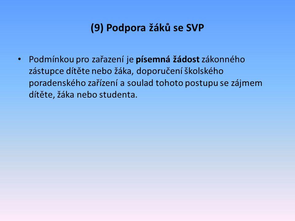 (9) Podpora žáků se SVP Podmínkou pro zařazení je písemná žádost zákonného zástupce dítěte nebo žáka, doporučení školského poradenského zařízení a sou