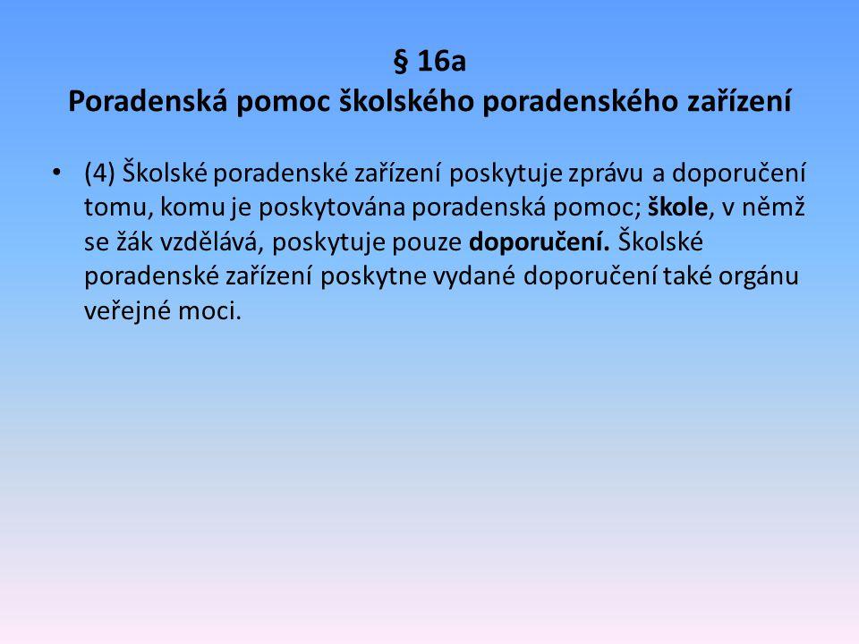 § 16a Poradenská pomoc školského poradenského zařízení (4) Školské poradenské zařízení poskytuje zprávu a doporučení tomu, komu je poskytována poraden