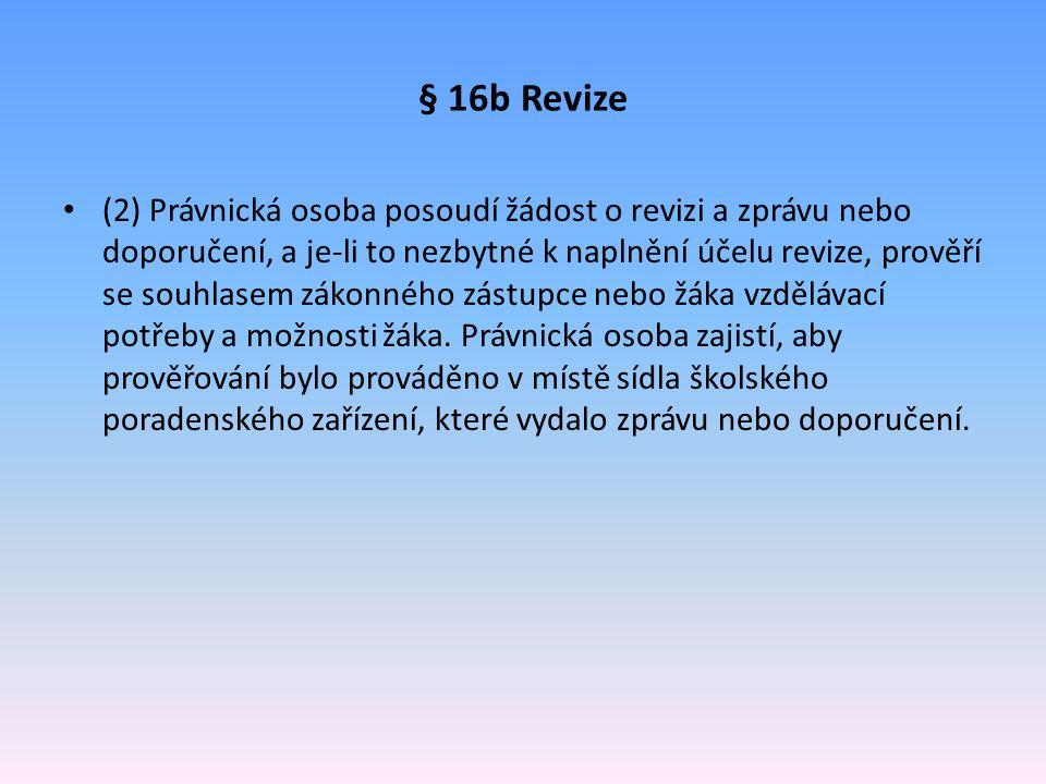 § 16b Revize (2) Právnická osoba posoudí žádost o revizi a zprávu nebo doporučení, a je-li to nezbytné k naplnění účelu revize, prověří se souhlasem z