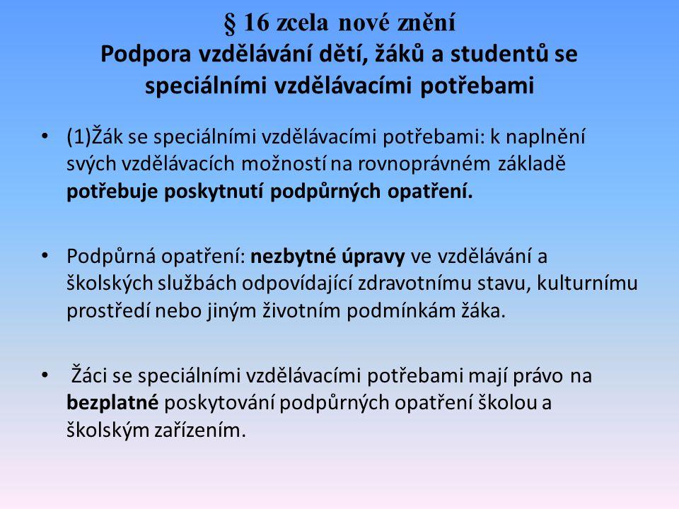 § 16 zcela nové znění Podpora vzdělávání dětí, žáků a studentů se speciálními vzdělávacími potřebami (1)Žák se speciálními vzdělávacími potřebami: k n