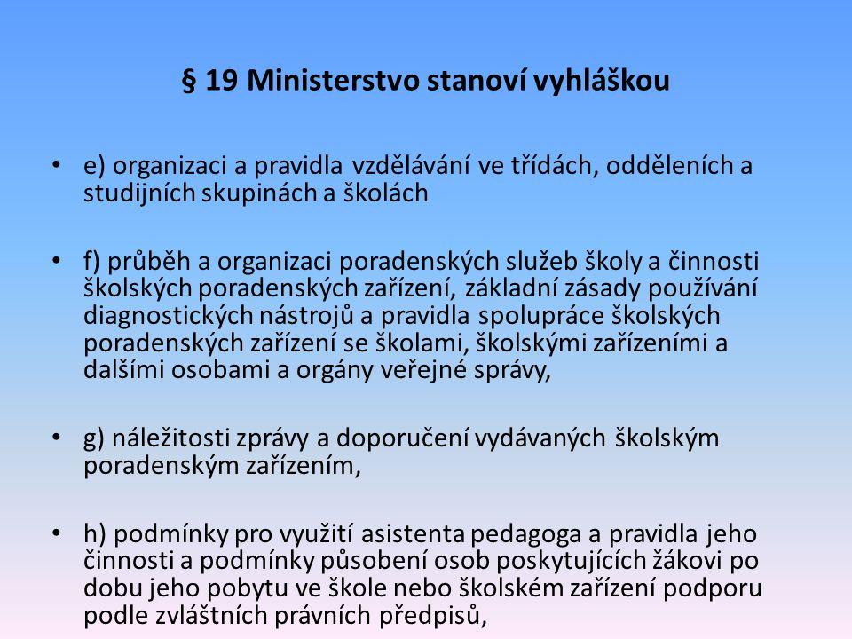 § 19 Ministerstvo stanoví vyhláškou e) organizaci a pravidla vzdělávání ve třídách, odděleních a studijních skupinách a školách f) průběh a organizaci