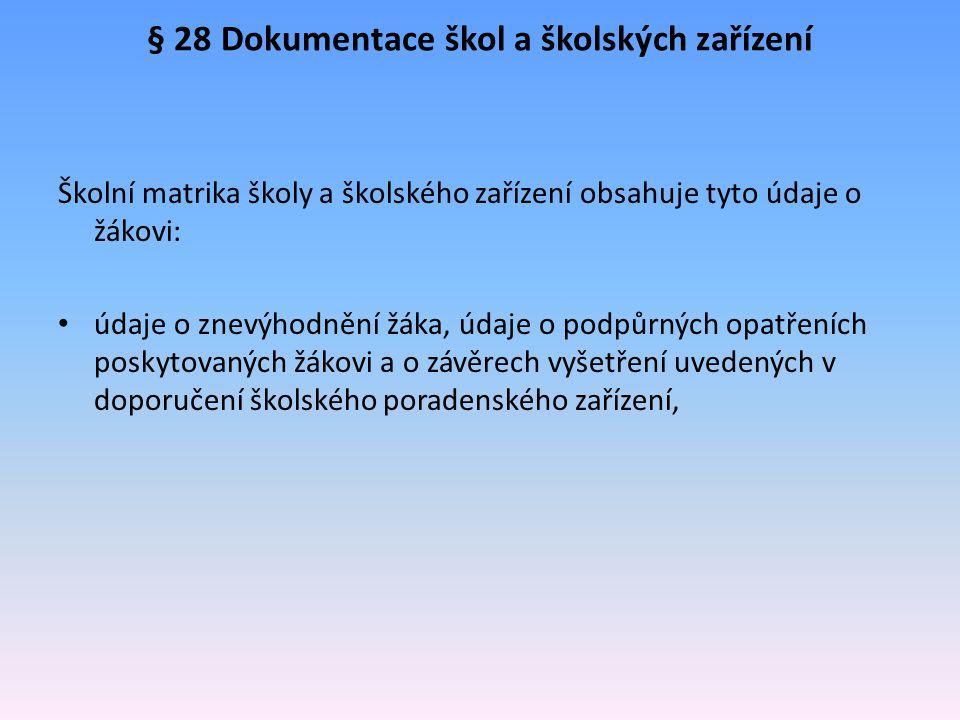 § 28 Dokumentace škol a školských zařízení Školní matrika školy a školského zařízení obsahuje tyto údaje o žákovi: údaje o znevýhodnění žáka, údaje o