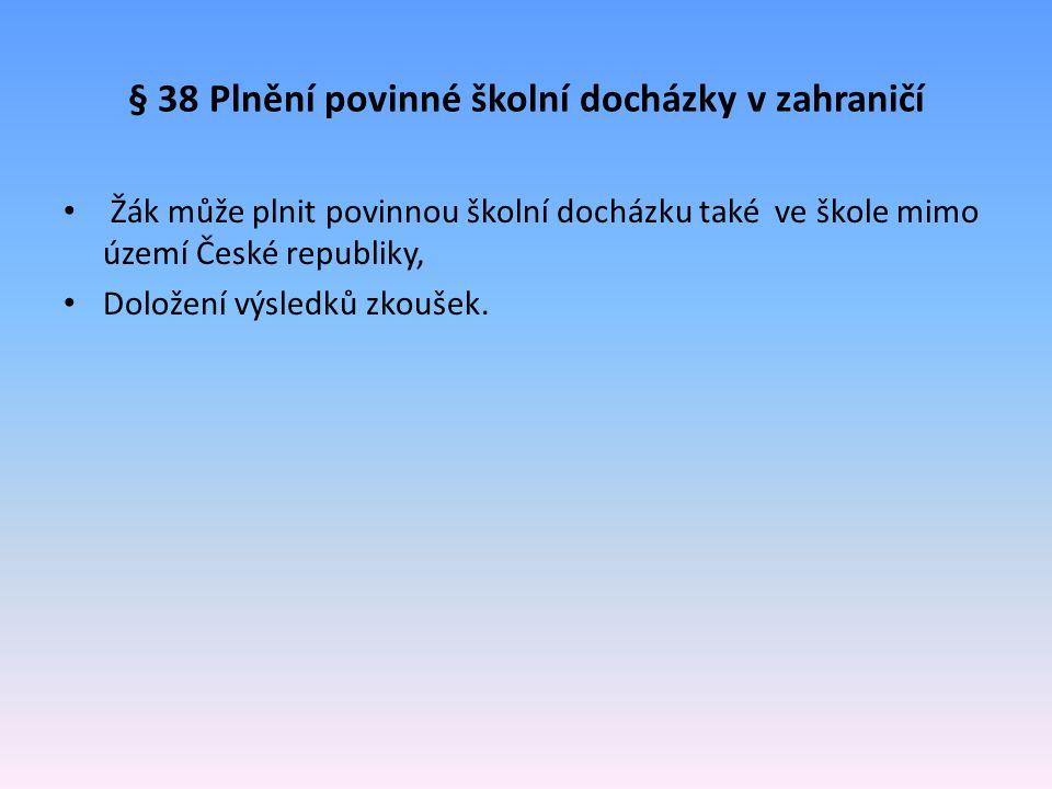 § 38 Plnění povinné školní docházky v zahraničí Žák může plnit povinnou školní docházku také ve škole mimo území České republiky, Doložení výsledků zk