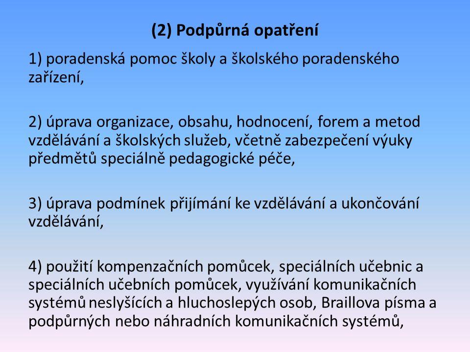(2) Podpůrná opatření 1) poradenská pomoc školy a školského poradenského zařízení, 2) úprava organizace, obsahu, hodnocení, forem a metod vzdělávání a