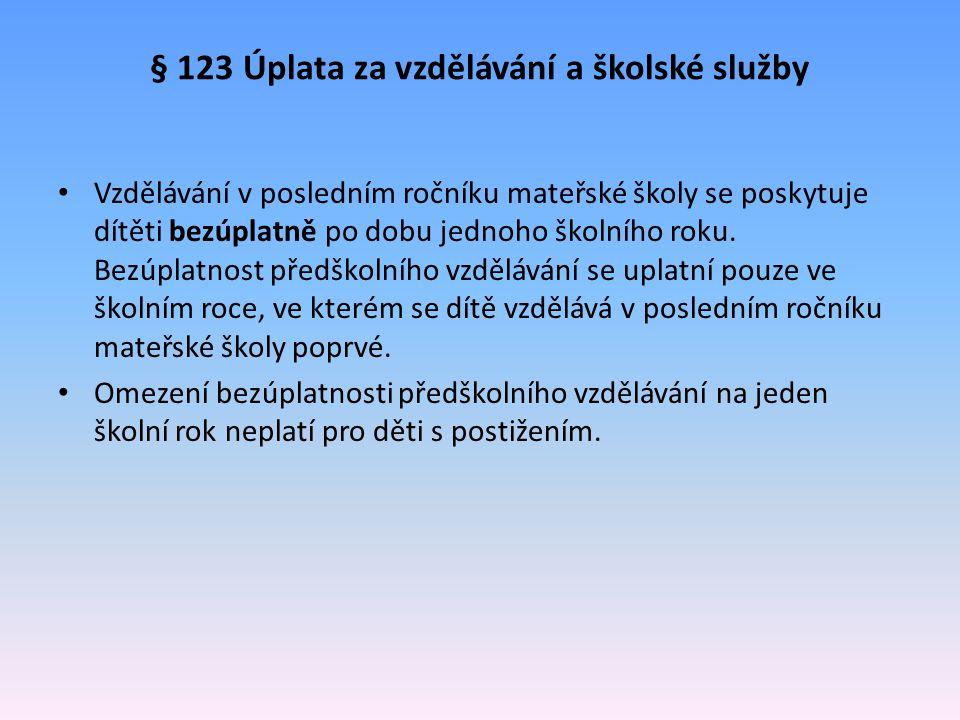 § 123 Úplata za vzdělávání a školské služby Vzdělávání v posledním ročníku mateřské školy se poskytuje dítěti bezúplatně po dobu jednoho školního roku