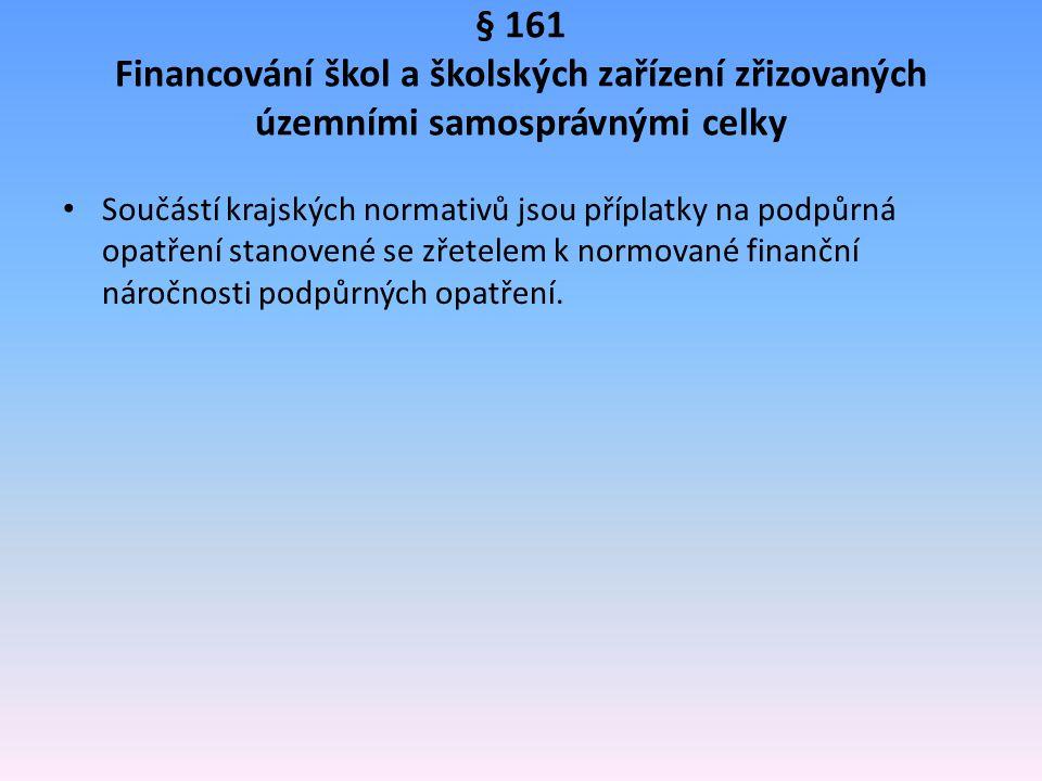§ 161 Financování škol a školských zařízení zřizovaných územními samosprávnými celky Součástí krajských normativů jsou příplatky na podpůrná opatření