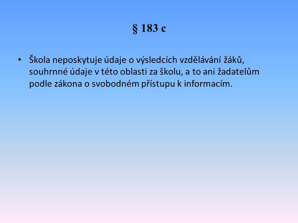 § 183 c Škola neposkytuje údaje o výsledcích vzdělávání žáků, souhrnné údaje v této oblasti za školu, a to ani žadatelům podle zákona o svobodném přís