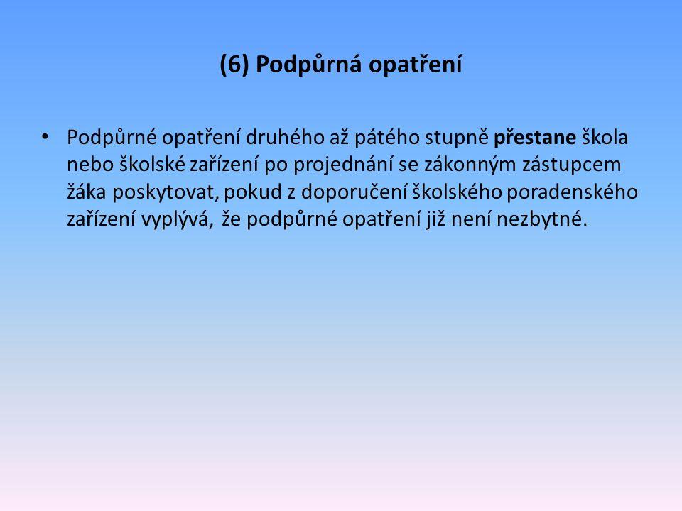 (6) Podpůrná opatření Podpůrné opatření druhého až pátého stupně přestane škola nebo školské zařízení po projednání se zákonným zástupcem žáka poskyto