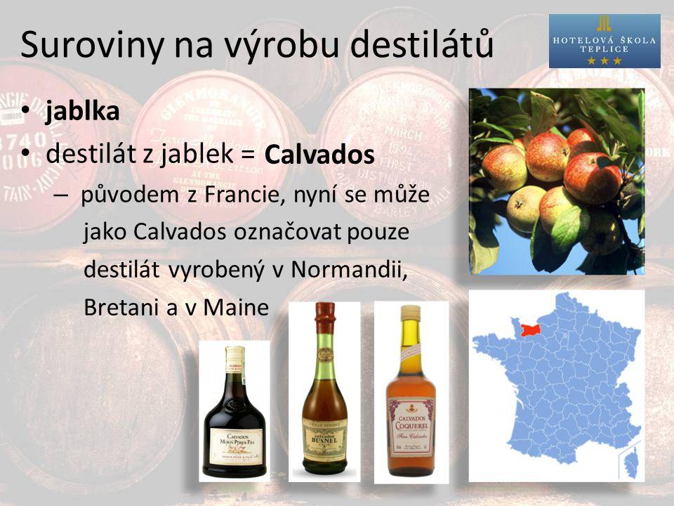 Suroviny na výrobu destilátů jablka destilát z jablek = – původem z Francie, nyní se může jako Calvados označovat pouze destilát vyrobený v Normandii, Bretani a v Maine Calvados