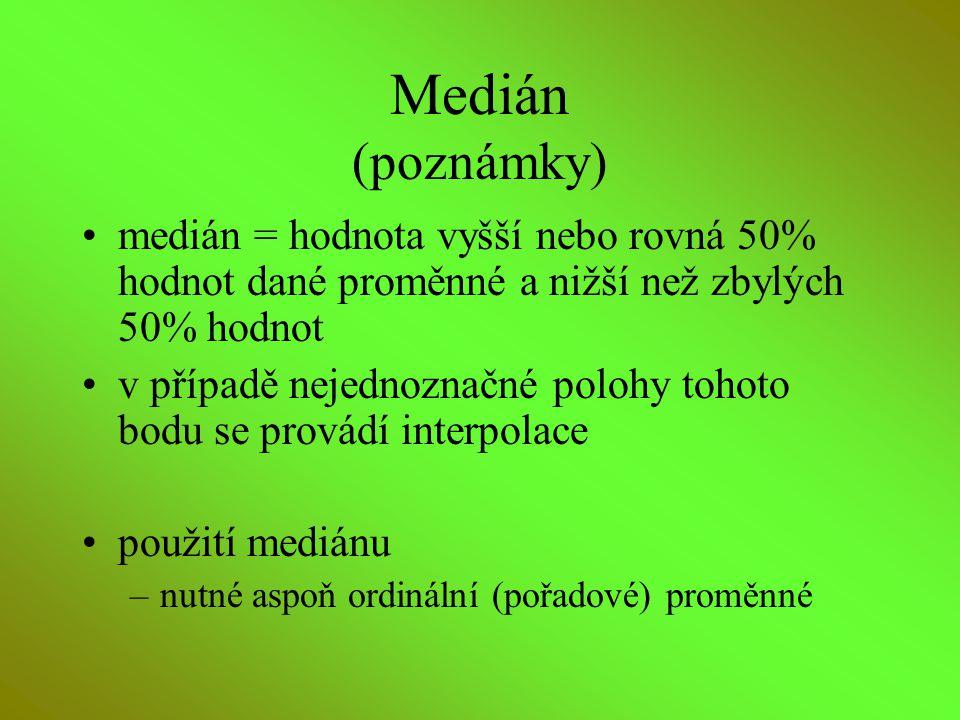 Medián (poznámky) medián = hodnota vyšší nebo rovná 50% hodnot dané proměnné a nižší než zbylých 50% hodnot v případě nejednoznačné polohy tohoto bodu
