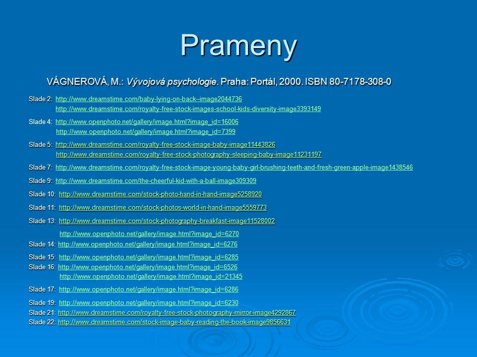 Prameny VÁGNEROVÁ, M.: Vývojová psychologie.Praha: Portál, 2000.