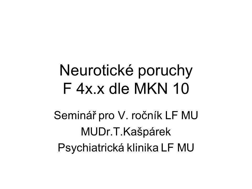 Neurotické poruchy F 4x.x dle MKN 10 Seminář pro V. ročník LF MU MUDr.T.Kašpárek Psychiatrická klinika LF MU